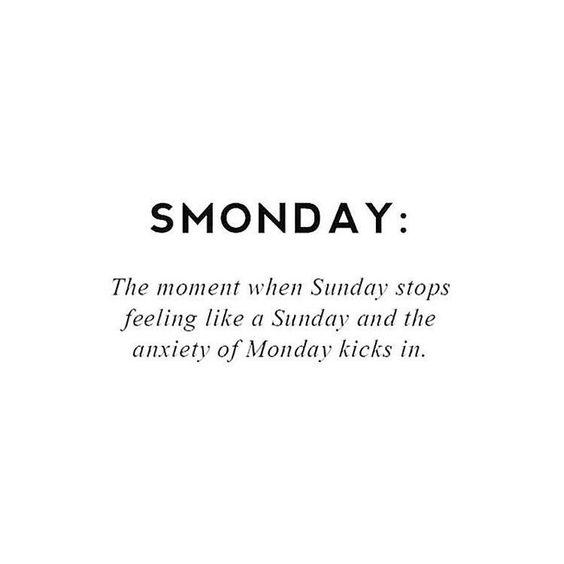 Smonday! When Sunday starts to feel like Monday!: