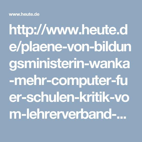 http://www.heute.de/plaene-von-bildungsministerin-wanka-mehr-computer-fuer-schulen-kritik-vom-lehrerverband-45580728.html