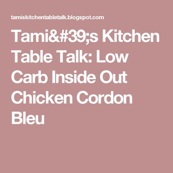 Tamiu0027s Kitchen Table Talk: Low Carb Inside Out Chicken Cordon Bleu | Carbs  Are The Devil | Pinterest | Chicken Cordon Bleu, Chicken Cordon And Cordon  Bleu