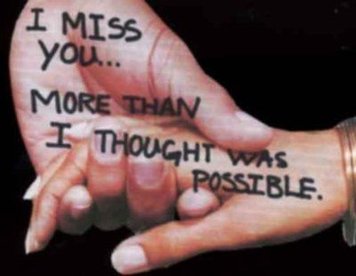I miss you... more than I thought was possible
