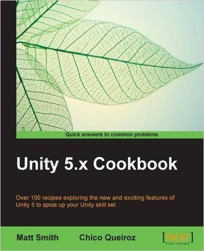 Amazon.com: Unity 5.x Cookbook (9781784391362): Matt Smith, Chico Queiroz: Books