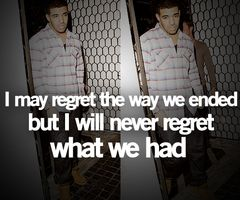 """""""I may regret the way we ended but I will never regret what we had."""""""