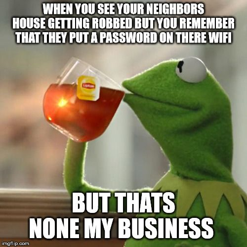 But Thats None Of My Business Business Meme Memes I Love To Laugh