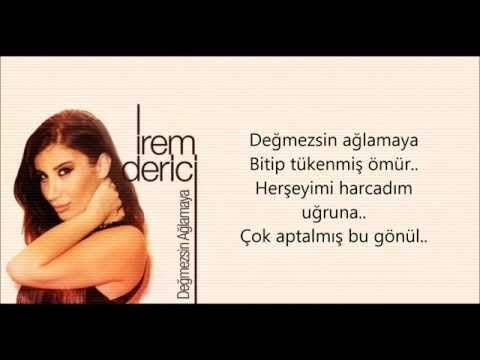 Irem Derici Degmezsin Aglamaya Lyrics Youtube Youtube Muzik Videolari Muzik