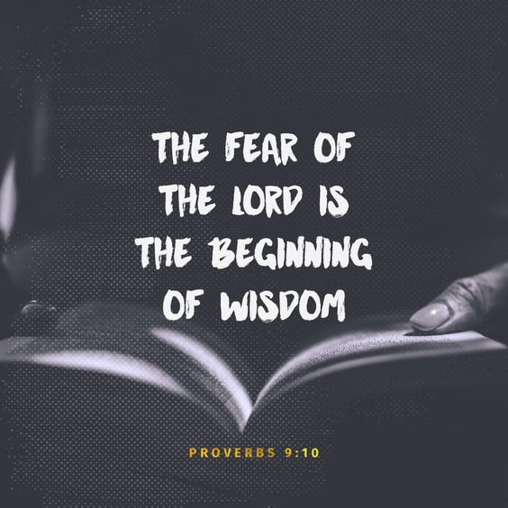 """The fear of the Lord is the beginning of wisdom: and the knowledge of the holy is understanding."" ‭‭Proverbs‬ ‭9:10‬ ‭KJV‬‬ http://bible.com/1/pro.9.10.kjv:"