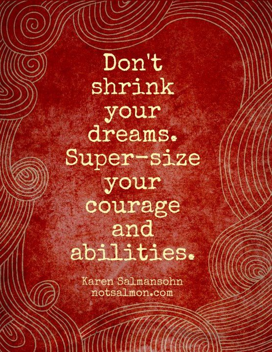 Super-size your courage and abilities