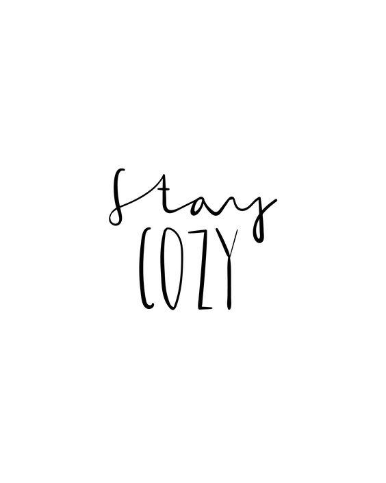 Stay Cozy. …