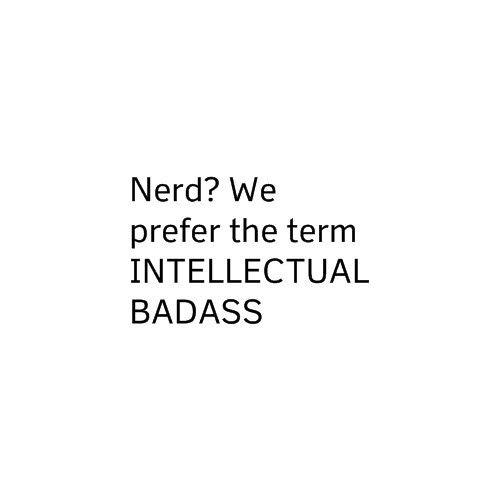 I am an intellectual badass.