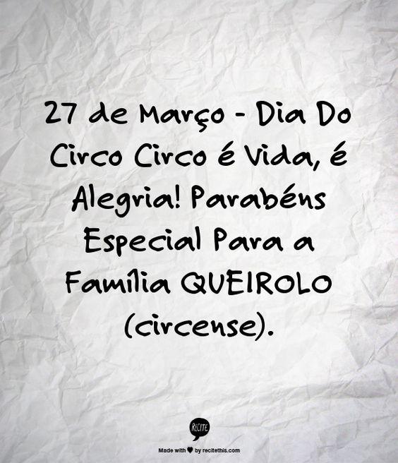 27 de Março - Dia Do Circo Circo é Vida, é Alegria!  Parabéns Especial Para a Família QUEIROLO (circense).