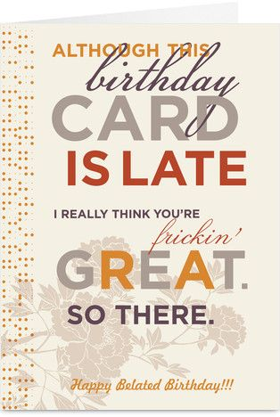Late and Great Funny Belated Birthday Card Birthday Party Ideas