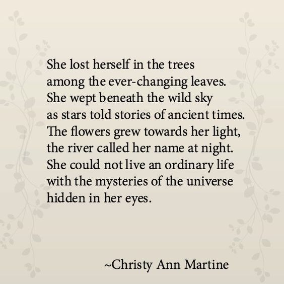 """She could not live an ordinary life with the mysteries of the universe hidden in her eyes"" -Christy Ann Martine"