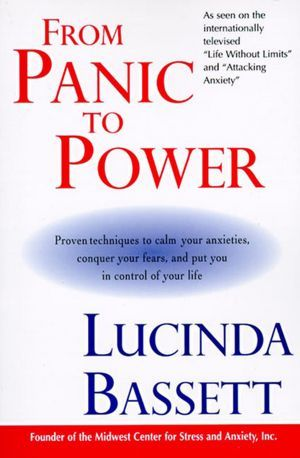 From Panic to Power: Proven Techniques to Calm Your Anxieties, Conquer Your Fears, and Put You in Control of Your Life (NOOK Book)