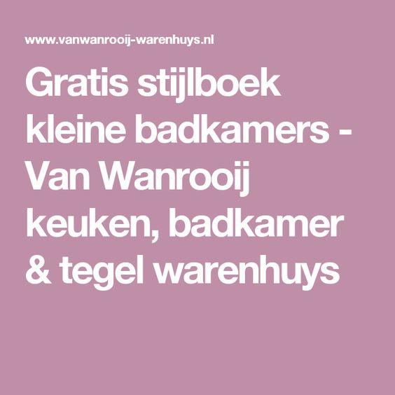 Gratis stijlboek kleine badkamers - Van Wanrooij keuken, badkamer & tegel warenhuys