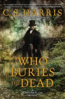 "Who buries the dead : a Sebastian St. Cyr mystery by C.S. Harris. "" The grisly murder of a West Indies slave owner and the reappearance of a dangerous enemy from Sebastian St. Cyr's past combine to put C. S. Harris's ""troubled but compelling antihero"" (Booklist) to the ultimate test in this taut, thrilling mystery. London, 1813. Available March 3"