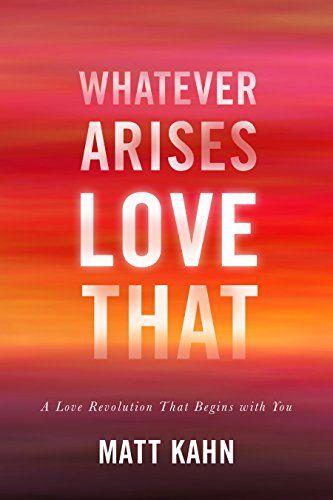 Whatever Arises, Love That: A Love Revolution That Begins with You by Matt Kahn http://www.amazon.com/dp/1622035305/ref=cm_sw_r_pi_dp_fN-uvb1N6BT23