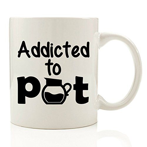 Addicted To Pot Funny Coffee Mug 11 Oz Monkey Duo Https Www Amazon Com Dp B06xvq9 Funny Coffee Mugs Birthday Gifts For Girlfriend Christmas Presents For Moms