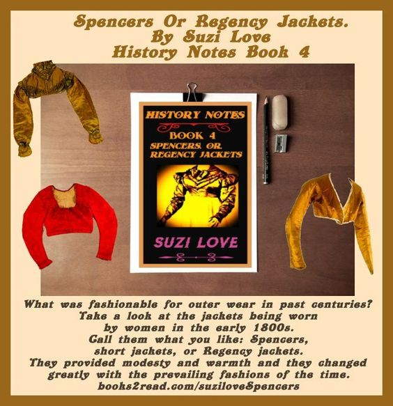 Spencers Or Regency Jackets By Suzi Love. History Notes Book 4. #Regency #Fashion #History What was fashionable for outer wear in past centuries? Call them what you like: Spencers, short jackets, or Regency jackets. Take a look at the jackets being worn by women in the early 1800s. books2read.com/suziloveSpencers