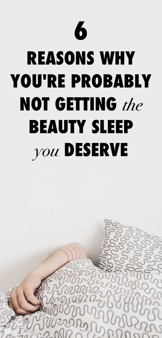 6 Reasons Why You're Probably Not Getting The Beauty Sleep You Deserve