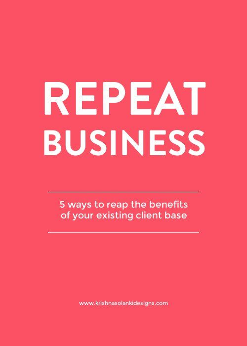 Repeat Business - 5 ways to reap the benefits of your exisiting client base
