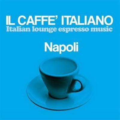 VA - Il Caffè Italiano- Napoli (Italian Lounge Espresso Music) (2016)