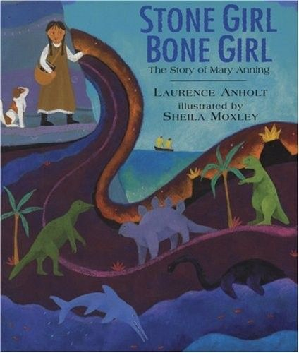 Stone Girl, Bone Girl: The Story of Mary Anning -- a picture book about the twelve year-old girl who discovered dinosaur fossils in her own backyard in 19th century England