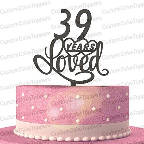 39 Years Loved Cake Topper Classy 39th Birthday Cake Topper 39th