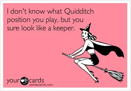 You sure look like a keeper.