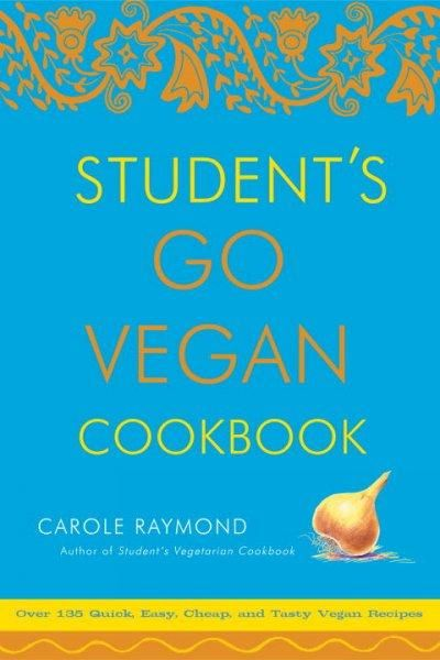 Student's Go Vegan Cookbook: 125 Quick, Easy, Cheap, And Tasty Vegan Recipes