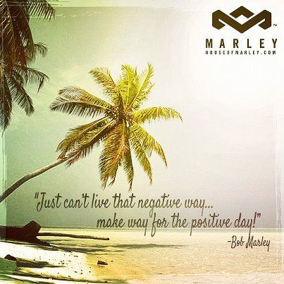 """Just can't live that negative way ... make way for the positive day!"" - Bob Marley   #HouseOfMarley #LiveMarley #BobMarley www.thehouseofmarley.com"