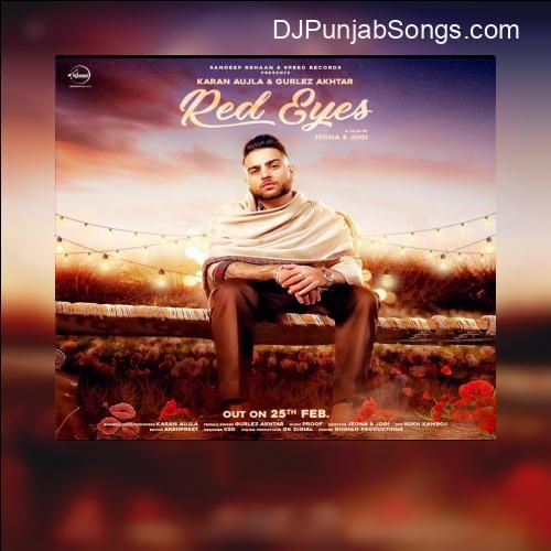 Red Eyes Lal Akh Karan Aujla Latest Punjabi Singles Listen Mp3 Download Djpunjab Karan Aujla In 2020 Mp3 Song Download Mp3 Song Red Eyes