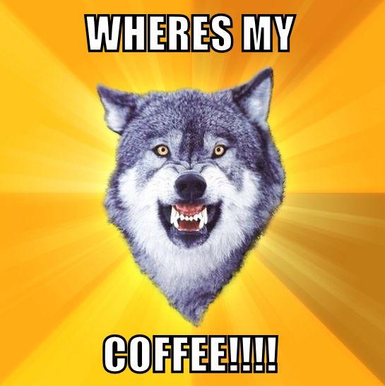 0dbfa338d1524fc1cd38104aac0dc95f wheres my coffee! coffee meme coffee the best liquid on,Wheres My Coffee Meme