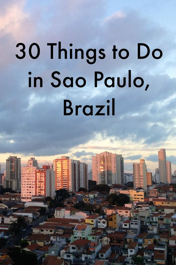 30 Things To Do In One Of The World 39 S Largest Cities Sao Paulo Brazil Places To Visit Before