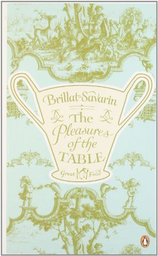 Pleasures of the Table by 1755-1826 Brillat-Savarin
