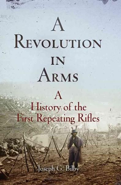 A Revolution in Arms: A History of the First Repeating Rifles