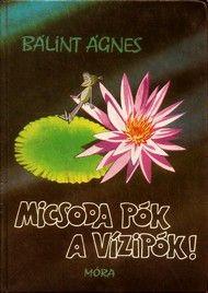 Bálint Ágnes:Micsoda pók a vízipók! 1985