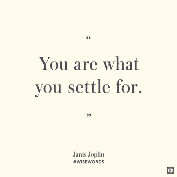 """""""You are what you settle for."""" — Janis Joplin #WiseWords"""
