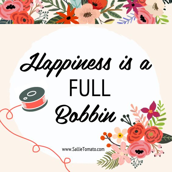 Some days it is... Don't let an empty bobbin stop you from sewing! Have a relaxing weekend everyone! Sallie Tomato