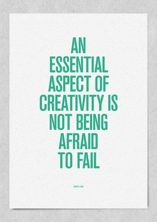 """""""Un aspecto esencial de la creatividad es no tener miedo al fracaso""""  Edwin Herbert Land"""