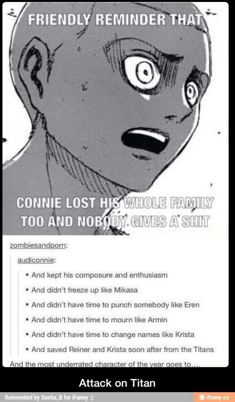 True! Connie was very tough handling his situation. That's why I like him too. Hihi. But yeah, nobody's paying attention to Connie that much. <---- I love Connie. <3