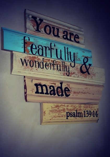 Psalm 139:14  I want this hanging where my girls can see it as they walk downstairs every morning!!