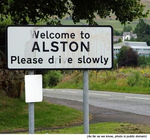 Stupid signs, funny street signs and funny towns signs: Welcome to Alston. Please die slowly!