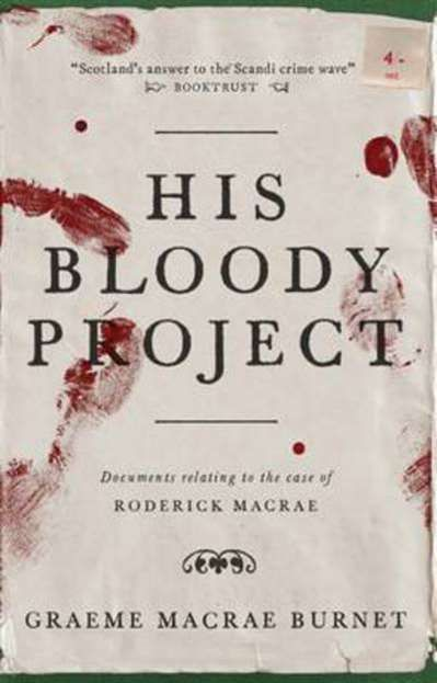 Shortlisted for The Man Booker Prize: His Bloody Project by Graeme Macrae Burnet | 9781910192146