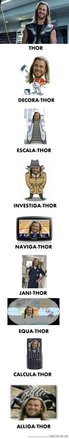 Thor Thor Everywhere. @Megan Richardson, because I know how much you love Thor!!!