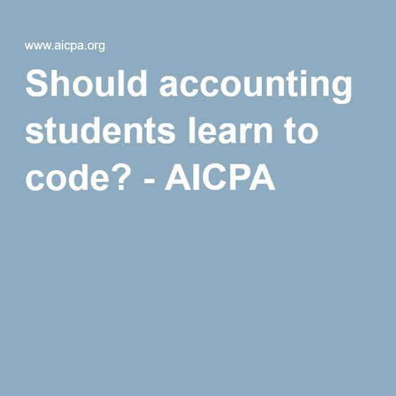 Should accounting students learn to code? - AICPA