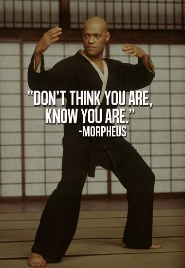 """Morpheus: """"Don't think you are, know you are."""" The Matrix"""