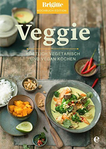 Brigitte Kochbuch-Edition: Veggie: Köstlich vegetarisch und vegan kochen (Brigitte Kochbuch-Edition(Gesamt))