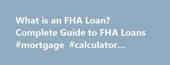 What Is An Fha Loan Complete Guide To Fha Loans Mortgage Calculator Bankrat Mortgage Loan Calculator Mortgage Amortization Mortgage Amortization Calculator