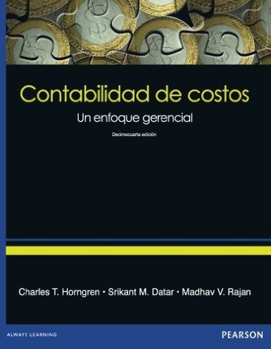 Contabilidad De Costos Un Enfoque Gerencial Charles T Horngren Srikant M Datar Madhav V Rajan 14th Ed 2012 Biblioteca Digital