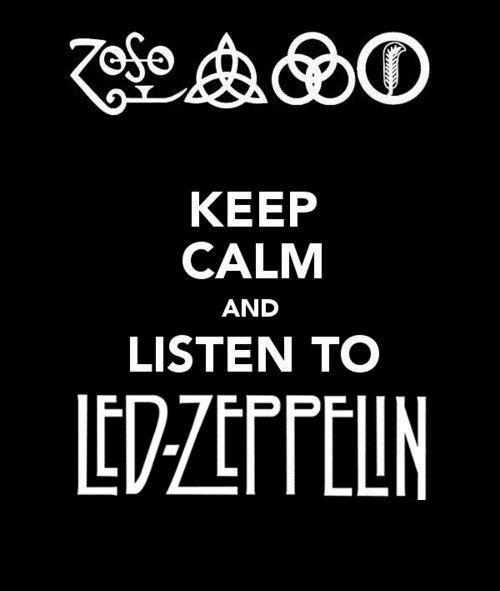 Resultado de imagem para keep calm and listen led zeppelin