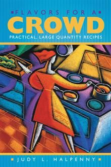 Flavors for a Crowd  Practical, Large Quantity Recipes